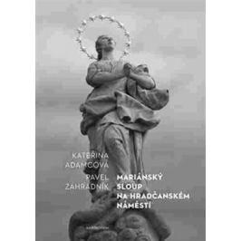 Mariánský sloup na Hradčanském náměstí - Pavel Zahradník, Kateřina Adamcová