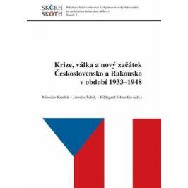 Krize, válka a nový začátek Československo a Rakousko v období 1933 - 1948 - Jaroslav Šebek, Miroslav Kunštát, Hildegard Schmoller