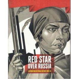 Red Star Over Russia Revolution in Visual Culture 1905-55 - Sidlina Natalia