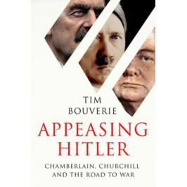 Appeasing Hitler : Chamberlain, Churchill and the Road to War - Bouverie Tim