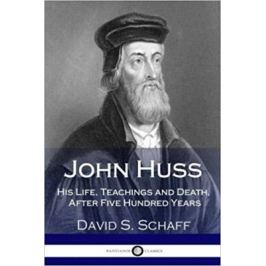John Huss: His Life, Teachings - David S. Schaff