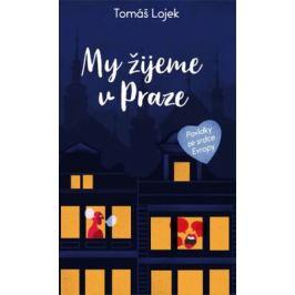 My žijeme v Praze - Povídky ze srdce Evropy - Tomáš Lojek