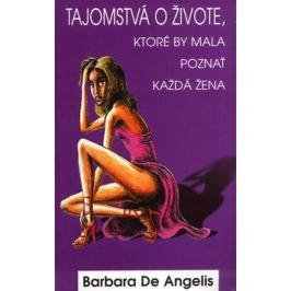 Tajomstvá o živote, ktoré by mala poznať každá žena - Barbara De Angelis Knihy ve slovenštině