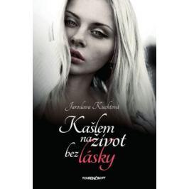 Kašlem na život bez lásky - Jaroslava Kuchtová Romány pre ženy