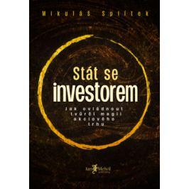Stát se investorem – Jak ovládnout tvůrčí magii akciového trhu - Mikuláš Splítek Management