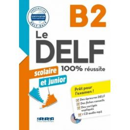 Le DELF B2 100% réussite Scolaire et junior + CD Francouzský jazyk