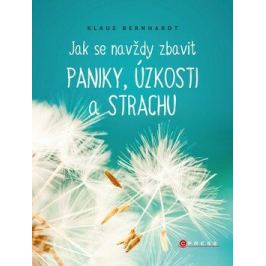 Jak se navždy zbavit paniky, úzkosti a strachu - Klaus Bernhardt Rozvoj osobnosti