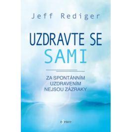 Uzdravte se sami - Za spontánním uzdravením nejsou zázraky - Rediger Jeff Zdraví
