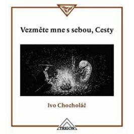 Vezměte mne s sebou, Cesty - Ivo Chocholáč, Vojtěch Jirásko Úvahy