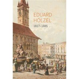 Eduard Hölzel 1817 - 1885 - Ľubomír Novotný, Rostislav Krušínský, Jiří Glonek, Petra Kubíčková Umělecká fotografie