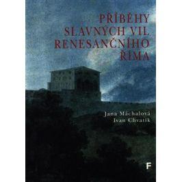 Příběhy slavných vil renesančního Říma - Jana Machalová, Ivan Chvatík Zahraniční architektura