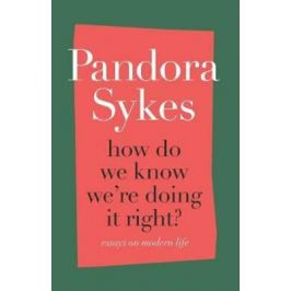 How Do We Know We´re Doing It Right? : Essays on Modern Life - Sykes Pandora Nonfiction