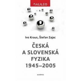 Česká a slovenská fyzika 1945–2005 - Ivo Kraus, Štefan Zajac Fyzika