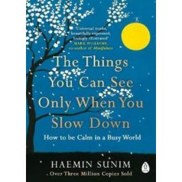 The Things You Can See Only When You Slow Down: How to be Calm in a Busy World - Haemin Sunim Nonfiction