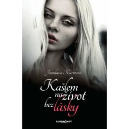 Kašlem na život bez lásky - Jaroslava Kuchtová - e-kniha ebook