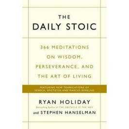 The Daily Stoic : 366 Meditations on Wisdom, Perseverance, and the Art of Living: Featuring new translations of Seneca, Epictetus, and Marcus Aurelius Nonfiction