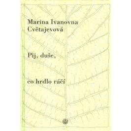 Pij, duše, co hrdlo ráčí - Marina Ivanovna Cvetajevová, Jiří Vaněček Poezie