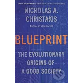 Blueprint : The Evolutionary Origins of a Good Society - Christakis Nicholas A. Nonfiction