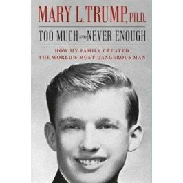 Too Much and Never Enough : How My Family Created the World's Most Dangerous Man - Trump Mary L. Biography