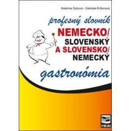 Nemecko/slovenský a slovensko/nemecký profesný slovník gastronómia - Katarína Gubová, Gabriela Križanová Knihy ve slovenštině