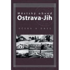 Městský obvod Ostrava-Jih včera a dnes - Marián Lipták; Tomáš Majliš; Petr Přendík Moravskoslezský kraj