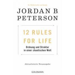 12 Rules For Life : Ordnung und Struktur in einer chaotischen Welt - Jordan B. Peterson