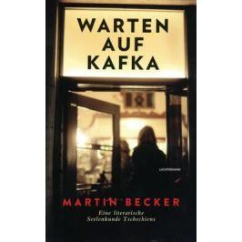 Warten auf Kafka : Eine literarische Seelenkunde Tschechiens - Becker Martin