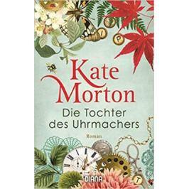Die Tochter des Uhrmachers : Roman - Kate Mortonová Světová literatura v němčině