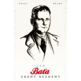 Jan Baťa: Známý neznámý - Pavel Hajný Osobnosti