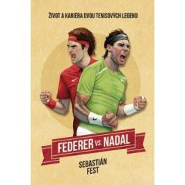 Federer vs. Nadal: Život a kariéra dvou tenisových legend - Sebastian Fest Zdraví