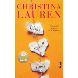 Láska a iné slová - Čo sa zapíše do srdca, už sa nevymaže - Christina Laurenová Romány pre ženy