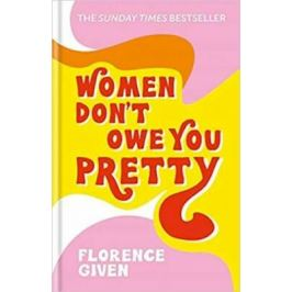 Women Don´t Owe You Pretty : The debut book from Florence Given - Given Florence Nonfiction