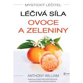 Mystický léčitel: Léčivá síla ovoce a zeleniny - Anthony William - e-kniha ebook