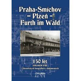 150 let železniční trati Praha-Smíchov - Plzeň - Furth im Wald v historických fotografiích a dokumentech - Jaroslav Kocourek, Miroslav Petr, Jiří Maur Auto
