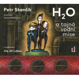 H2O a tajná vodní mise - Petr Stančík - audiokniha