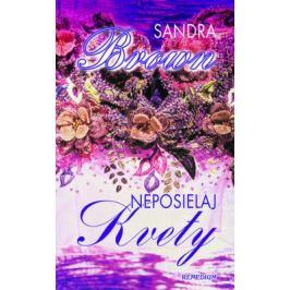 Neposielaj kvety - Sandra Brown