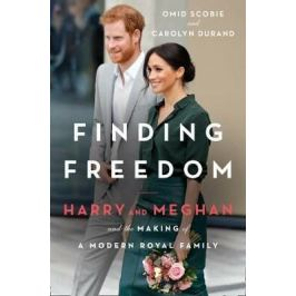 Finding Freedom : Harry and Meghan and the Making of a Modern Royal Family - Omid Scobie; Carolyn Durand, Scobie Omid, Durand Carolyn