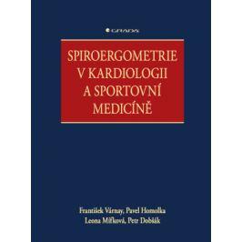 Spiroergometrie v kardiologii a sportovní medicíně - Pavel Homolka, Várnay František, Mífková Leona, Dobšák Petr - e-kniha