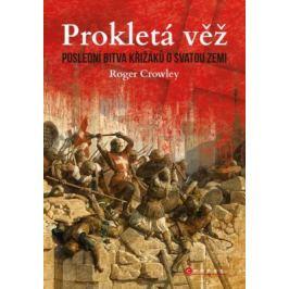 Prokletá věž: Poslední bitva křižáků o Svatou zemi - Roger Crowley
