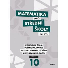 Matematika pro střední školy 10. díl: Komplexní čísla, polynomy, matice, základy diferenciálního a integrálního počtu - Václav Zemek