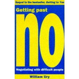 Getting Past No : Negotiating With Difficult People - Roger Fisher