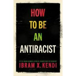 How To Be an Antiracist - Kendi Ibram X.