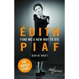 Edith Piaf´s Untold Story - David Bret