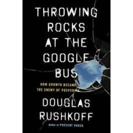 Throwing Rocks at the Google Bus - Douglas Rushkoff