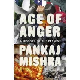 Age of Anger : A History of the Present - Mishra Parkaj
