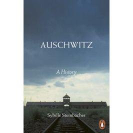Auschwitz: A History - Steinbacher Sybille