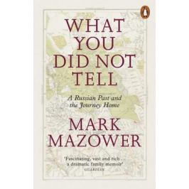 What You Did Not Tell : A Russian Past and the Journey Home - Mark Mazower