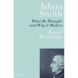Adam Smith : What He Thought, and Why it Matters - Norman Jesse